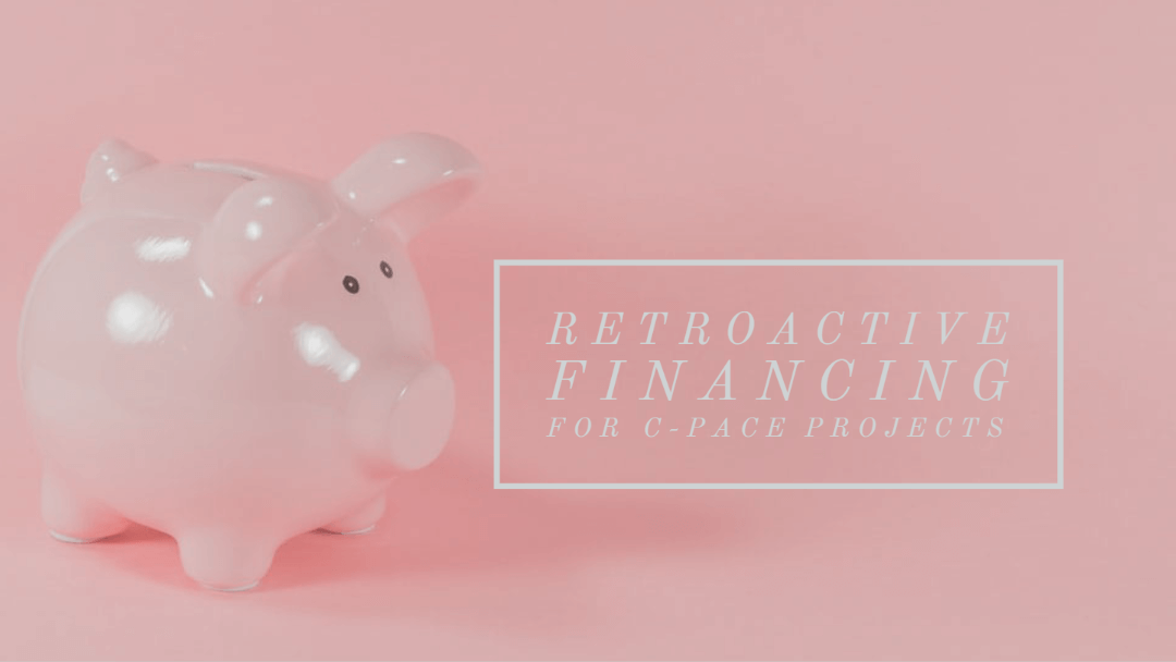 Retroactive Financing for C-PACE Projects: A Method to Provide Liquidity During an Economic Crisis